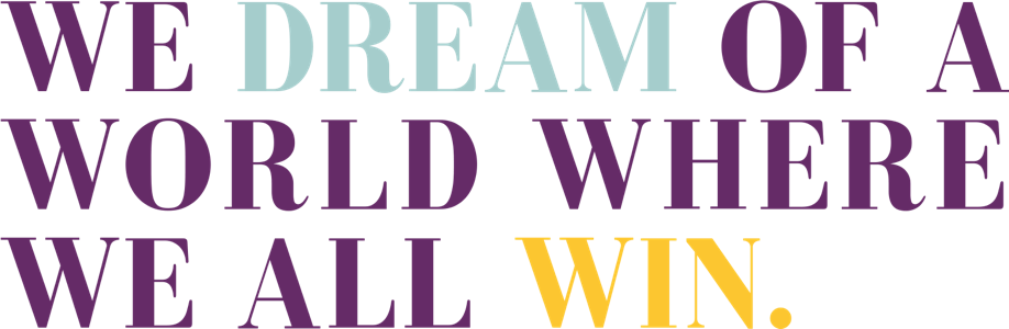 We dream of a world where we all win