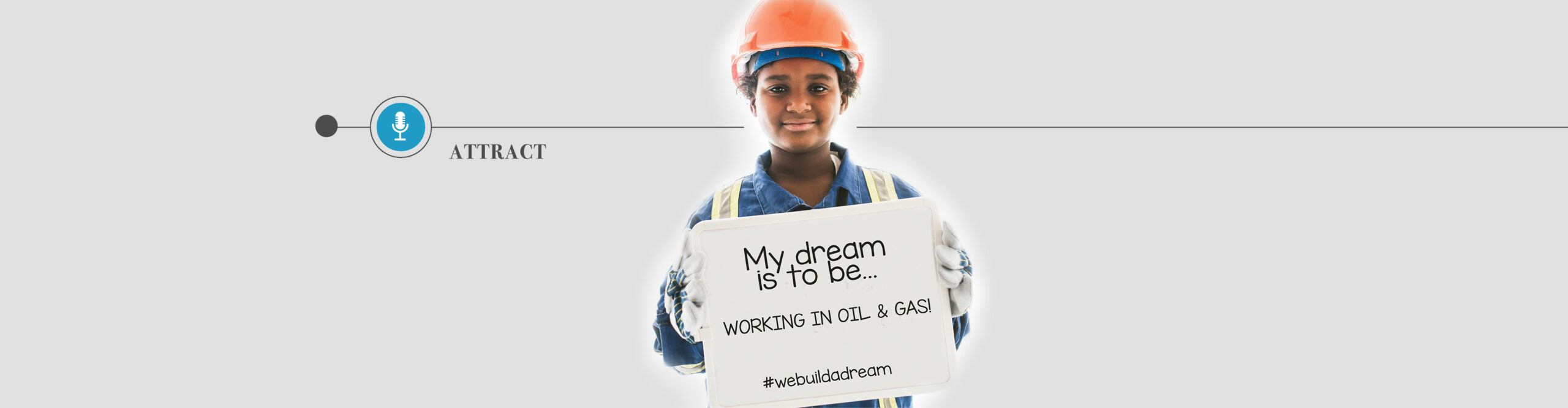 Attract - Show young women there are careers for them like this girl who wants to work in oil & gas.
