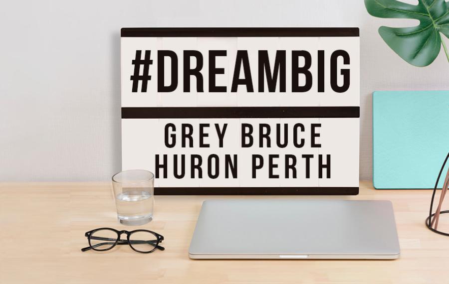 #DreamBig Grey Bruce Huron-Perth